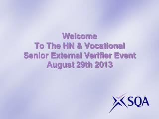 Welcome To The HN  & Vocational  Senior External Verifier Event  August 29th 2013