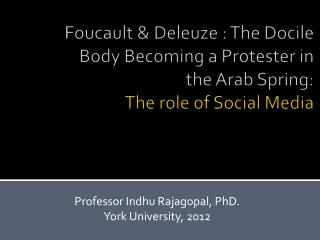 Foucault & Deleuze : The Docile Body Becoming a Protester in the Arab Spring:  The role of Social Media