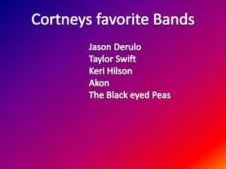 Cortneys  favorite Bands