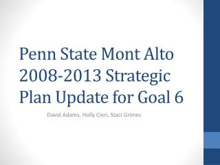 Penn State Mont Alto 2008-2013 Strategic Plan Update for Goal 6