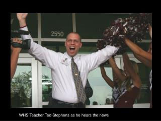 WHS Teacher Ted Stephens as he hears the news