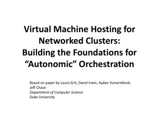 "Virtual Machine Hosting for Networked Clusters: Building the Foundations for  ""Autonomic""  Orchestration"