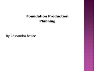 Foundation Production Planning By Cassandra  Bekoe