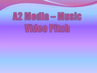 A2 Media � Music Video Pitch