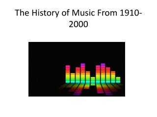 The History of Music From 1910-2000