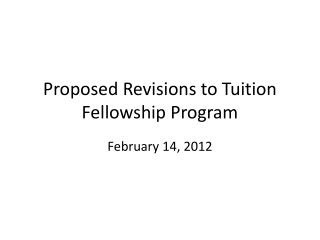 Proposed Revisions to Tuition Fellowship Program