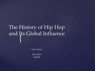 The History of Hip Hop  and Its Global Influence