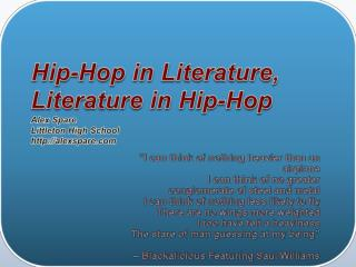 Hip-Hop in Literature,  Literature in Hip-Hop Alex Spare Littleton High  School http:// alexspare.com