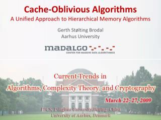 Cache-Oblivious Algorithms A  Unified  Approach to  Hierarchical Memory Algorithms Gerth Stølting  Brodal Aarhus  Unive