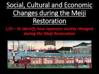 Social, Cultural and Economic Changes during the Meiji Restoration