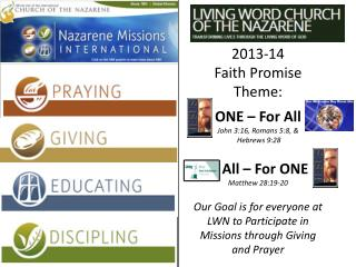 2013-14 Faith Promise Theme: ONE – For All John 3:16, Romans 5:8, &  Hebrews 9:28     All – For ONE Matthew 28:19-20