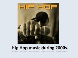 Hip Hop music during 2000s.