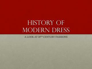 HISTORY OF  MODERN DRESS
