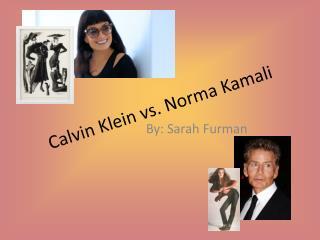 Calvin Klein vs. Norma Kamali