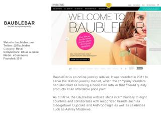 Website:  baublebar.com Twitter: @Blaublebar Category :  Retail Competitors:  Chloe & Isabel Model:  eCommerce Founded: