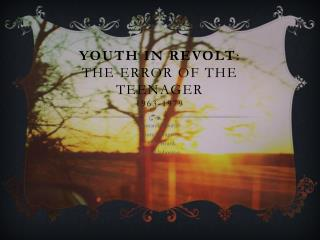 Youth in revolt : the error of the teenager 1963-1979