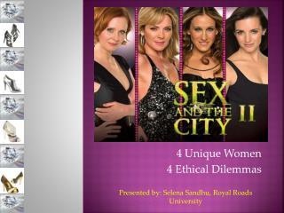 4 Unique Women 4 Ethical Dilemmas
