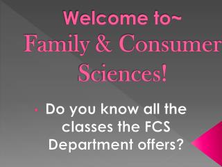 Welcome to~  Family & Consumer Sciences!