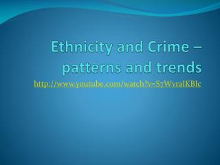 Ethnicity and Crime – patterns and trends