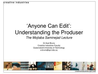 'Anyone Can Edit': Understanding the Produser The Mojtaba Saminejad Lecture