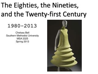 The Eighties, the Nineties,  and the Twenty-first Century