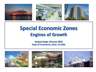 Special Economic Zones Engines of Growth Sanjeet  Singh, Director (SEZ) Dept of Commerce, Govt. of India