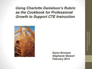 Using Charlotte Danielson's Rubric as the Cookbook for Professional Growth to Support CTE Instruction  Karen Bronson