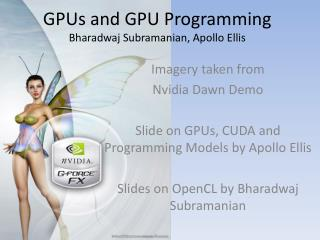 GPUs and GPU Programming Bharadwaj  Subramanian, Apollo Ellis