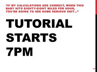 Tutorial Starts 7PM