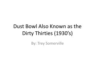 Dust Bowl Also Known as the Dirty Thirties (1930's)