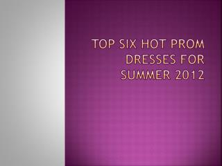 Top six hot prom dresses for summer 2012