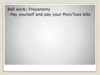 Bell work:  Freyonomy Pay yourself and pay your  Mon/Tues  bills