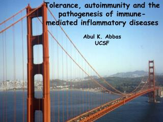 tolerance, autoimmunity and the pathogenesis of immune-mediated inflammatory diseases  abul k. abbas ucsf