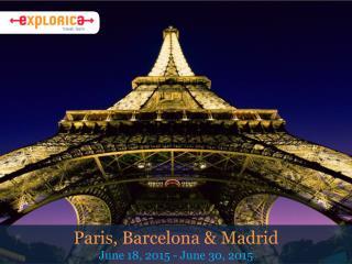 Paris, Barcelona & Madrid June 18, 2015 - June 30, 2015