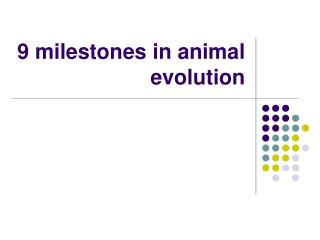 9 milestones in animal evolution