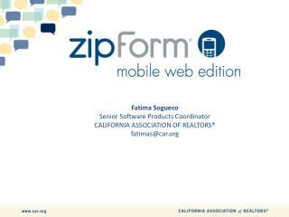 Fatima Sogueco Senior Software Products Coordinator CALIFORNIA ASSOCIATION OF REALTORS® fatimas@car.org