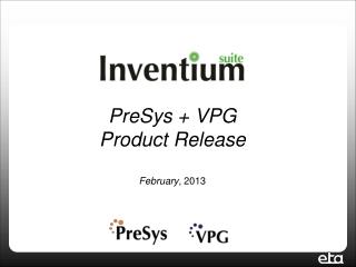 PreSys  + VPG   Product Release February , 2013