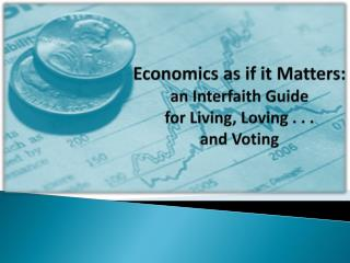 Economics as if it Matters : an  Interfaith Guide  for Living, Loving  . . .  and  Voting