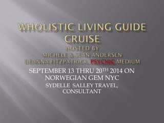 WHOLISTIC LIVING GUIDE CRUISE HOSTED BY MICHELE & SEAN ANDERSEN  DEANNA FITZPATRICK,  PSYCHIC  MEDIUM