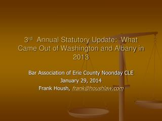 3 rd   Annual Statutory Update:  What Came Out of Washington and Albany in 2013