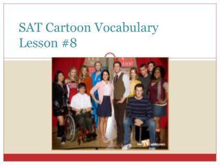 SAT Cartoon Vocabulary  Lesson #8