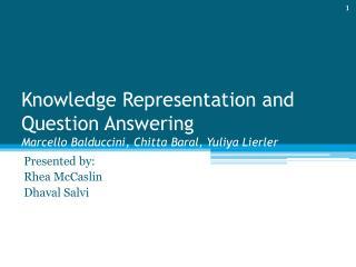 Knowledge Representation and Question Answering Marcello  Balduccini ,  Chitta Baral ,  Yuliya Lierler