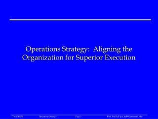 Operations Strategy:  Aligning the Organization for Superior Execution