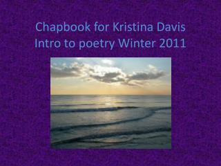 Chapbook for Kristina Davis Intro to poetry Winter 2011