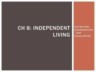 Ch  8: Independent Living