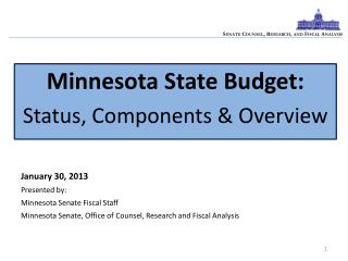 January 30 , 2013 Presented by:  Minnesota Senate Fiscal Staff Minnesota Senate, Office of Counsel, Research and Fiscal
