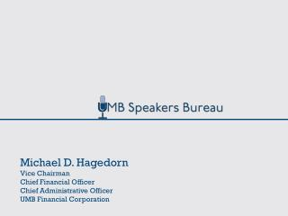Michael D. Hagedorn Vice Chairman Chief Financial Officer Chief Administrative Officer UMB Financial Corporation
