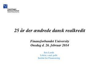 25 �r der �ndrede  dansk  realkredit Finansforbundet  University Onsdag d. 26. februar 2014
