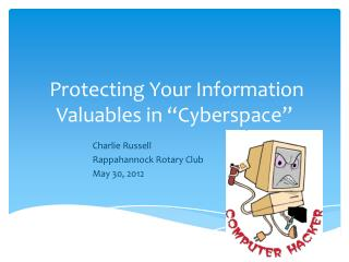 "Protecting Your Information Valuables in ""Cyberspace"""