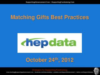 Matching Gifts Best Practices October 24 th , 2012
